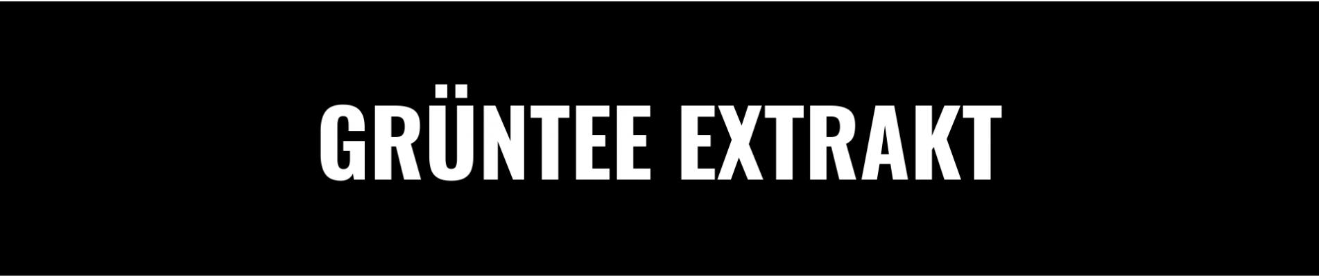 GRÜNTEE EXTRAKT